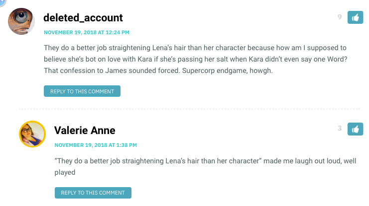 They do a better job straightening Lena's hair than her character because how am I supposed to believe she's bot on love with Kara if she's passing her salt when Kara didn't even say one Word? That confession to James sounded forced. Supercorp endgame, howgh.