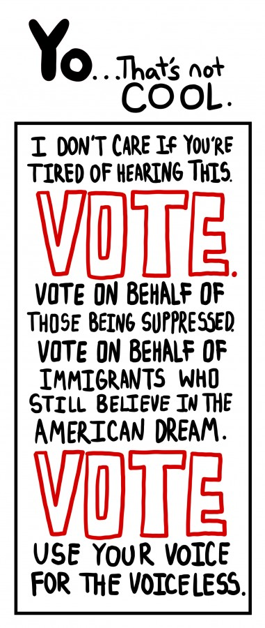 I don't care if you're tired of hearing this. VOTE. Vote on behalf of those being suppressed. Vote on behalf of immigrants who still believe in the American dream. Vote. Use your voice for the voiceless.