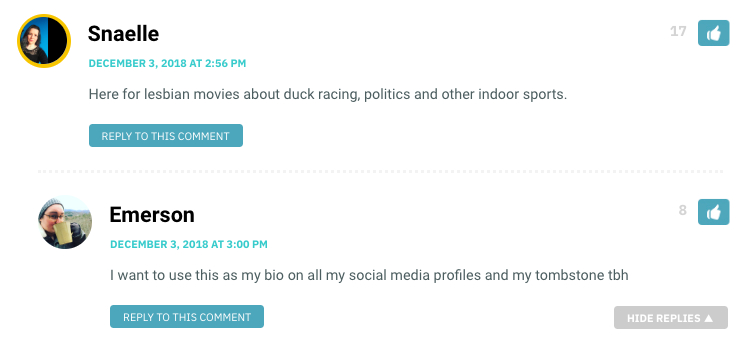 Here for lesbian movies about duck racing, politics and other indoor sports. / Emerson: I want to use this as my bio on all my social media profiles and my tombstone tbh