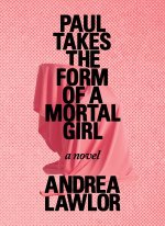 """Cover art of Andrea Lawlor's, """"Paul Takes the Form of a Moral Girl"""""""