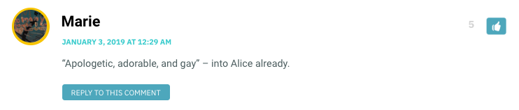 """""""Apologetic, adorable, and gay"""" – into Alice already."""