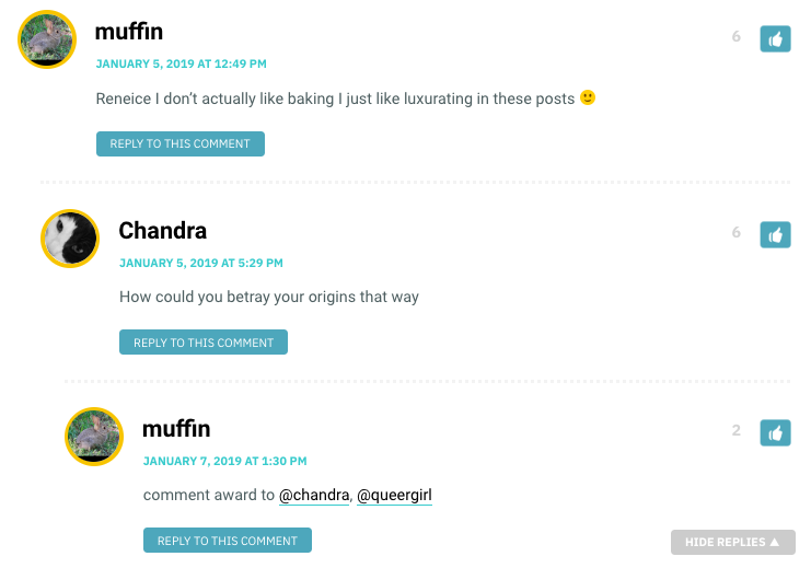 Muffin: Reneice I don't actually like baking I just like luxurating in these posts / Chandra: How could you betray your origins that way
