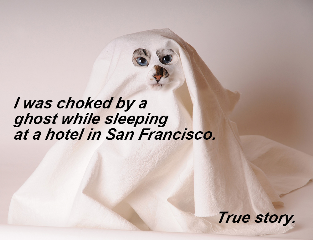 I was choked by a ghost while sleeping at a hotel in San Francisco. True story.