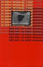 """Books with lesbian sex: Cover art of Kathy Acker's """"My Mother: Demonology,"""""""