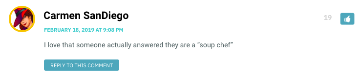 "I love that someone actually answered they are a ""soup chef"""