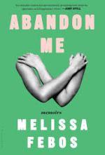 """Cover art of Melissa Febos' """"Abandon Me"""""""