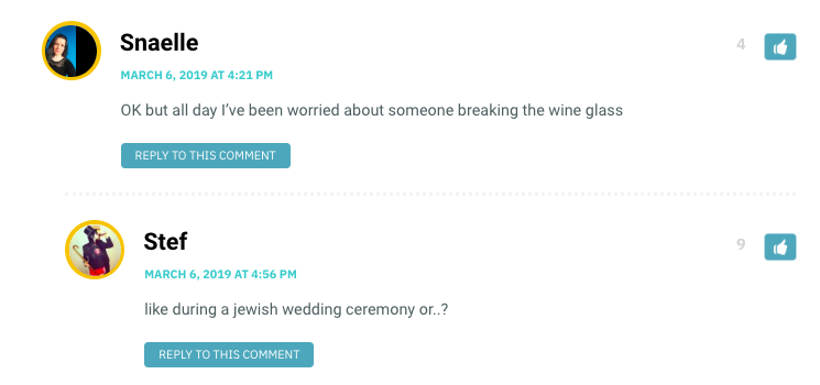 OK but all day I've been worried about someone breaking the wine glass / Stef: Like at a Jewish wedding ceremony?