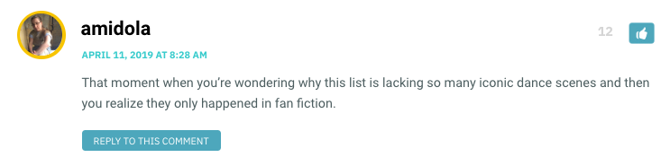That moment when you're wondering why this list is lacking so many iconic dance scenes and then you realize they only happened in fan fiction.