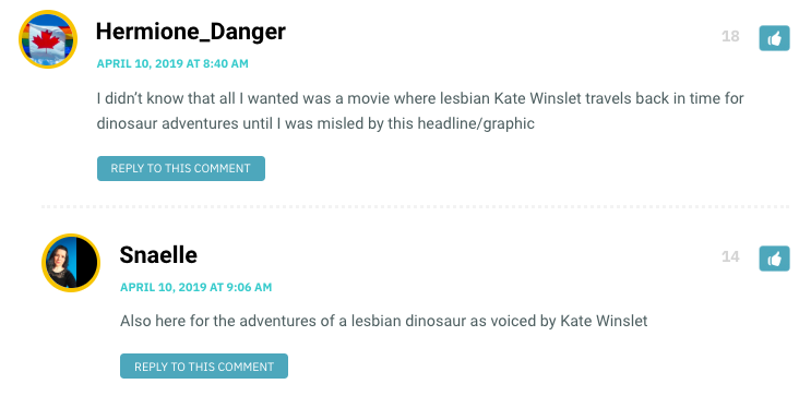 Hermione Danger: I didn't know that all I wanted was a movie where lesbian Kate Winslet travels back in time for dinosaur adventures until I was misled by this headline/graphic / Snaelle: Also here for the adventures of a lesbian dinosaur as voiced by Kate Winslet