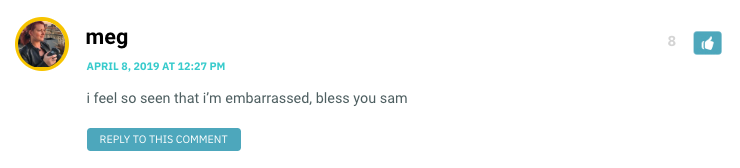 i feel so seen that i'm embarrassed, bless you sam