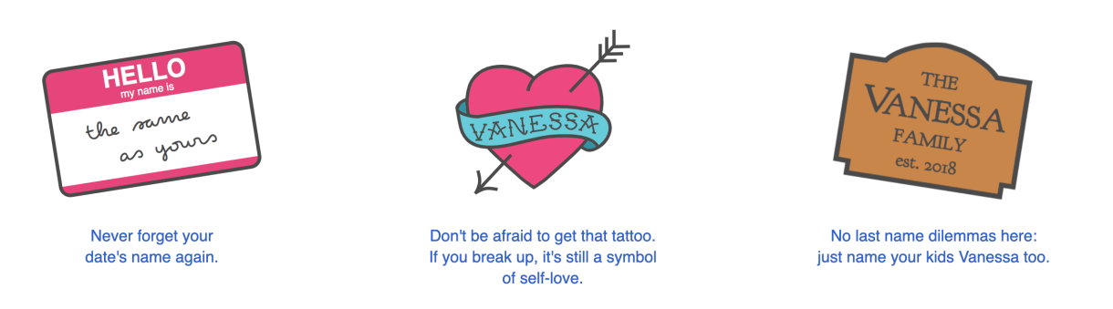 """Never forget your date's name again!"" ""Don't be afraid to get that tattoo - if you break up, it's still a symbol of self-love."" ""No last name dilemmas here; just name your kids Vanessa too."""