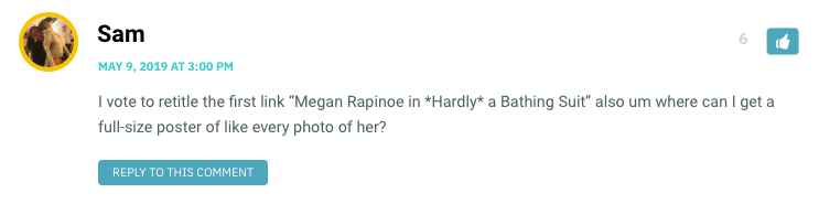 "I vote to retitle the first link ""Megan Rapinoe in *Hardly* a Bathing Suit"" also um where can I get a full-size poster of like every photo of her?"
