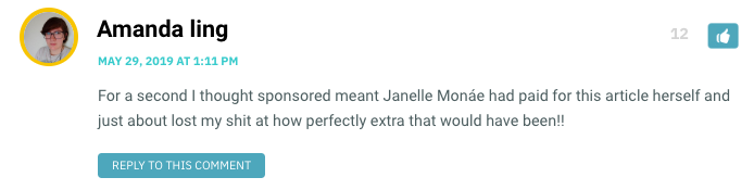 For a second I thought sponsored meant Janelle Monáe had paid for this article herself and just about lost my shit at how perfectly extra that would have been!!