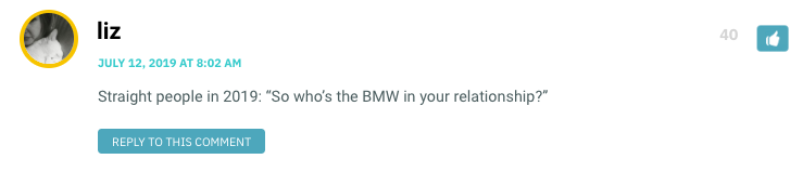 "Straight people in 2019: ""So who's the BMW in your relationship?"""