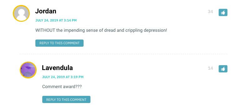 WITHOUT the impending sense of dread and crippling depression!