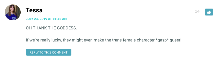 OH THANK THE GODDESS. If we're really lucky, they might even make the trans female character *gasp* queer!