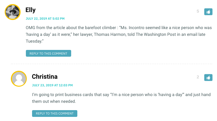 """OMG from the article about the barefoot climber : """"Ms. Incontro seemed like a nice person who was 'having a day' as it were,"""" her lawyer, Thomas Harmon, told The Washington Post in an email late Tuesday."""""""