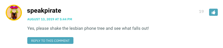 Yes, please shake the lesbian phone tree and see what falls out!