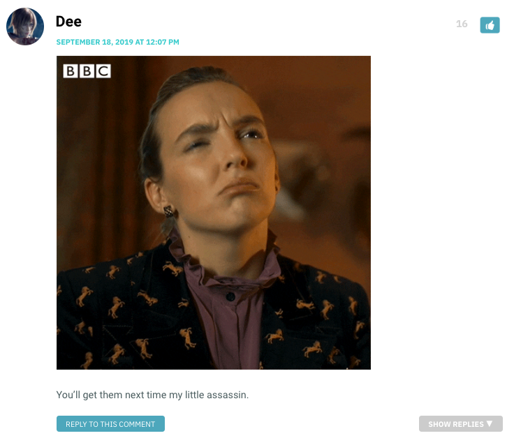 [Gif of Villanelle looking around] You'll get them next time, my little assassin