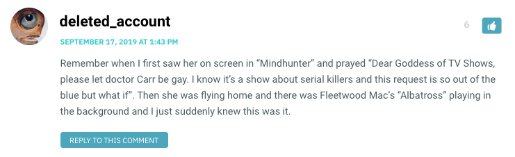 "Remember when I first saw her on screen in ""Mindhunter"" and prayed ""Dear Goddess of TV Shows, please let doctor Carr be gay. I know it's a show about serial killers and this request is so out of the blue but what if"". Then she was flying home and there was Fleetwood Mac's ""Albatross"" playing in the background and I just suddenly knew this was it."