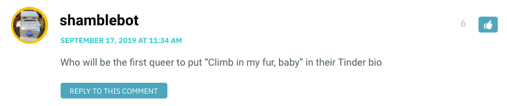 "Who will be the first queer to put ""Climb in my fur, baby"" in their Tinder bio"