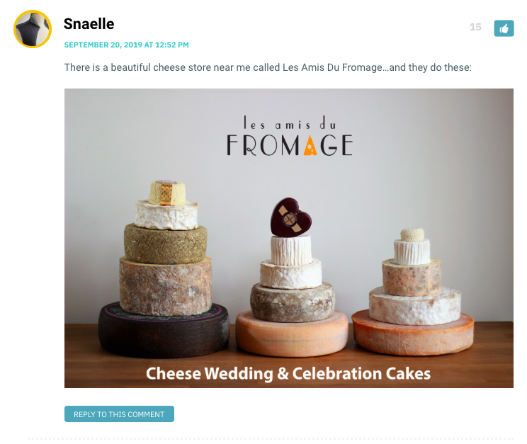 Snaelle: Beautiful picture of cheeses stacked liked wedding cakes / Vanessa: This is a sext.