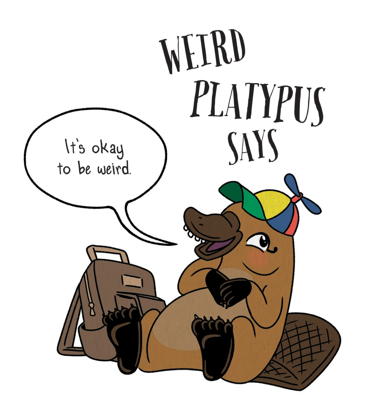 WEIRD PLATYPUS SAYS: It's okay to be weird.