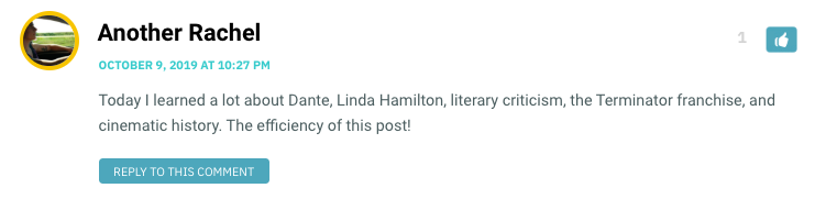 Today I learned a lot about Dante, Linda Hamilton, literary criticism, the Terminator franchise, and cinematic history. The efficiency of this post!