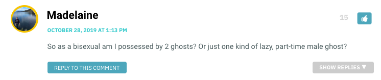 So as a bisexual am I possessed by 2 ghosts? Or just one kind of lazy, part-time male ghost?