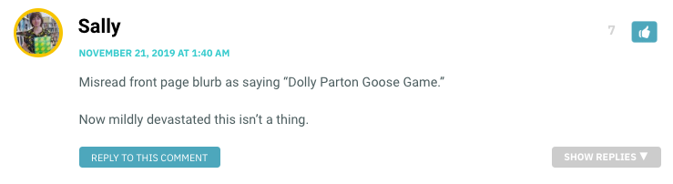 """Misread front page blurb as saying """"Dolly Parton Goose Game."""" Now mildly devastated this isn't a thing."""