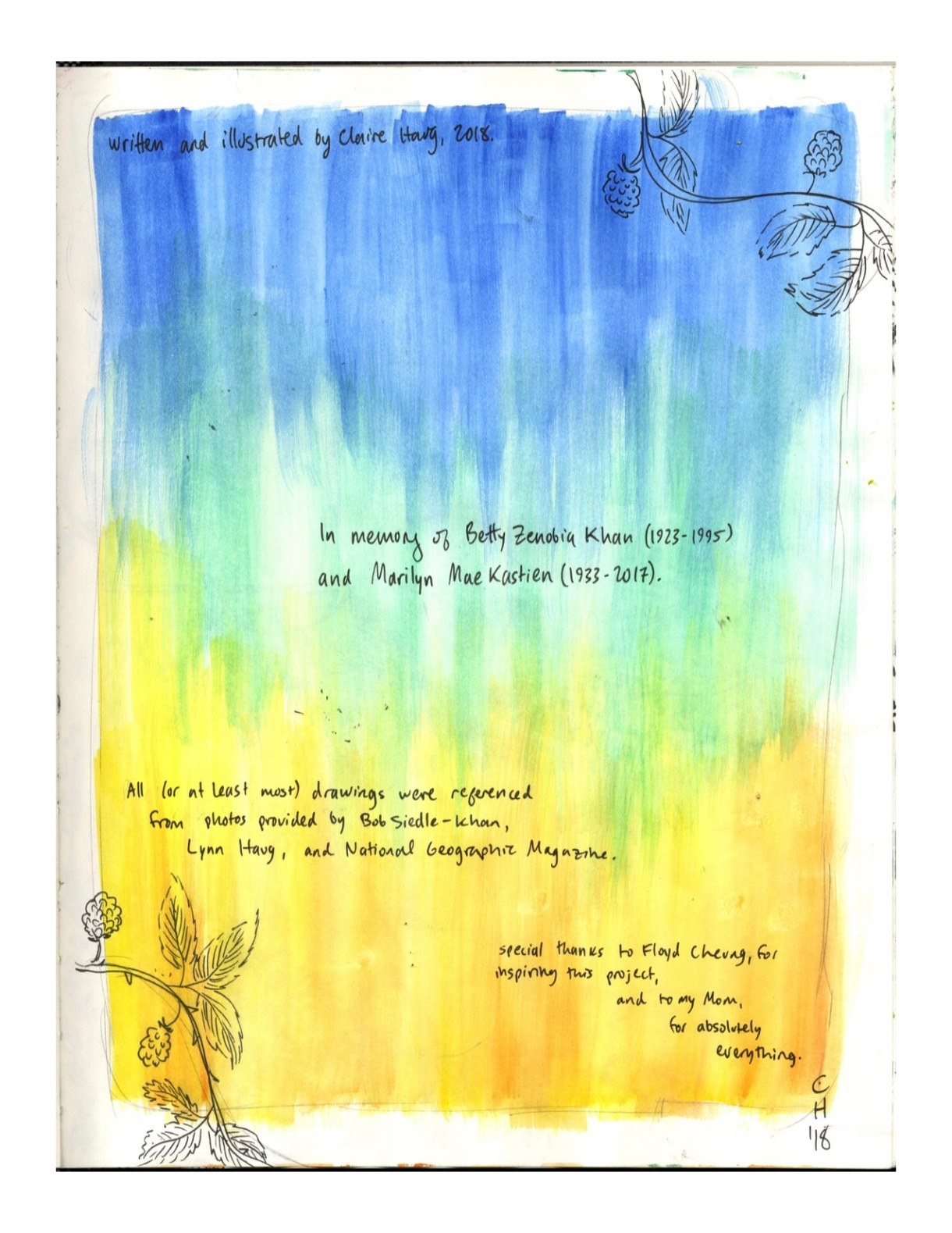 Written and illustrated by Claire Haug, 2018. In memory of Betty Zenobia Khan (1923-1995) and Marilyn Mae Kastien (1933-2017). All (or at least most) drawings were referenced from photos provided by Bob Siedle-Khan, Lynn Haug, and National Geographic Magazine. Special thanks to Floyd Cheng, for inspiring this project, and to my Mom, for absolutely everything.