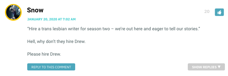 """""""Hire a trans lesbian writer for season two – we're out here and eager to tell our stories."""" Hell, why don't they hire Drew. Please hire Drew."""