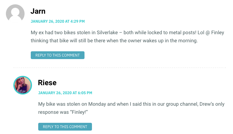 """My ex had two bikes stolen in Silverlake – both while locked to metal posts! Lol @ Finley thinking that bike will still be there when the owner wakes up in the morning. / Riese: My bike was stolen on Monday and when I said this in our group channel, Drew's only response was """"Finley!"""""""