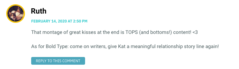 That montage of great kisses at the end is TOPS (and bottoms!) content! <3 As for Bold Type: come on writers, give Kat a meaningful relationship story line again!