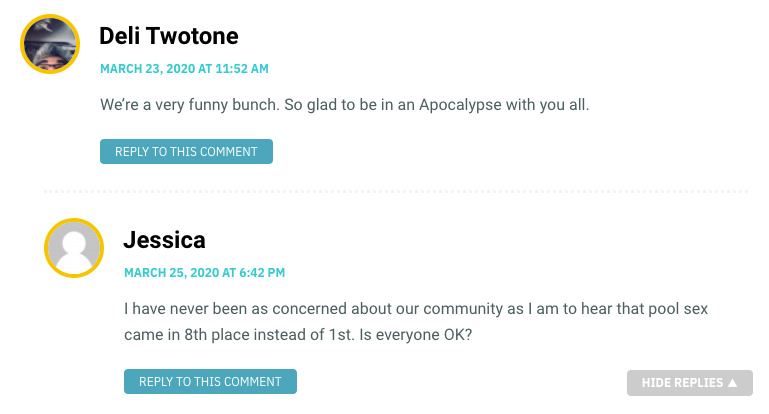 We're a very funny bunch. So glad to be in an Apocalypse with you all. / Jessica: I have never been as concerned about our community as I am to hear that pool sex came in 8th place instead of 1st. Is everyone OK?