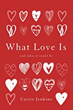 What Love Is: And What It Could Be by Carrie Jenkins