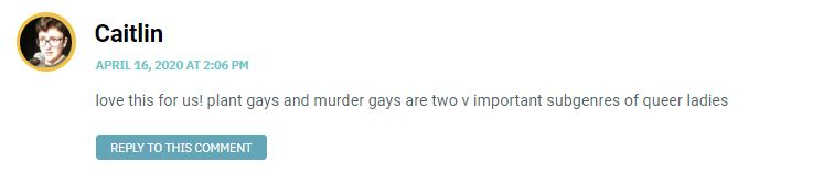 love this for us! plant gays and murder gays are two v important subgenres of queer ladies