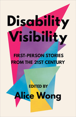 The cover of Disability Visibility: First-Person Stories from the 21st Century, edited by Alice Wong. The cover shows the book title superimposed over a series of colorful triangles.