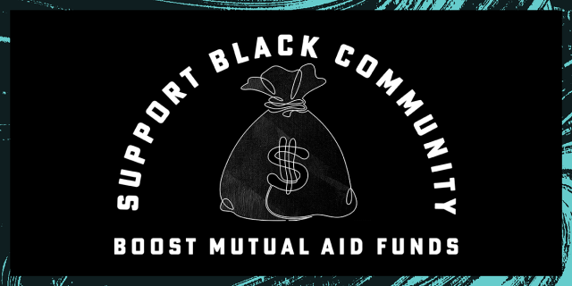 Support Black Community [illustration of a bag of money] Boost Mutual Aid Funds