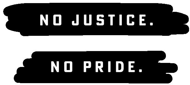no justice. no pride.