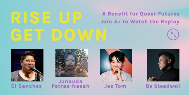 Rise Up Get Down: Join A+ to Watch the Replay with El Sanchez, Junauda Petrus-Nasah, Jes Tom, and Be Steadwell