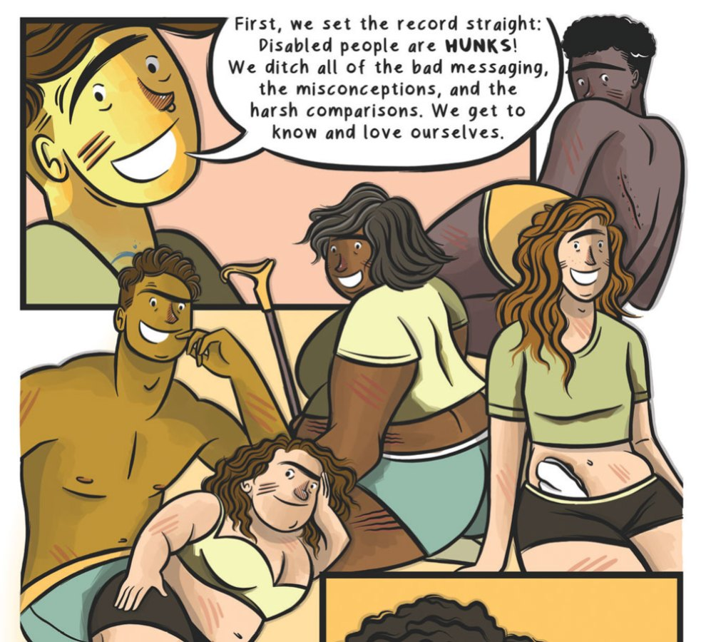 "In the background, the author's character says: ""First, we set the record straight: disabled people are HUNKS! We ditch all of the bad messaging, the misconceptions, and the harsh comparisons. We get to know and love ourselves."" In the foreground, multiple disabled people of varying skin tones and races with a range of visible disabilities and/or assistive tech or medical equipment smile at the viewer."