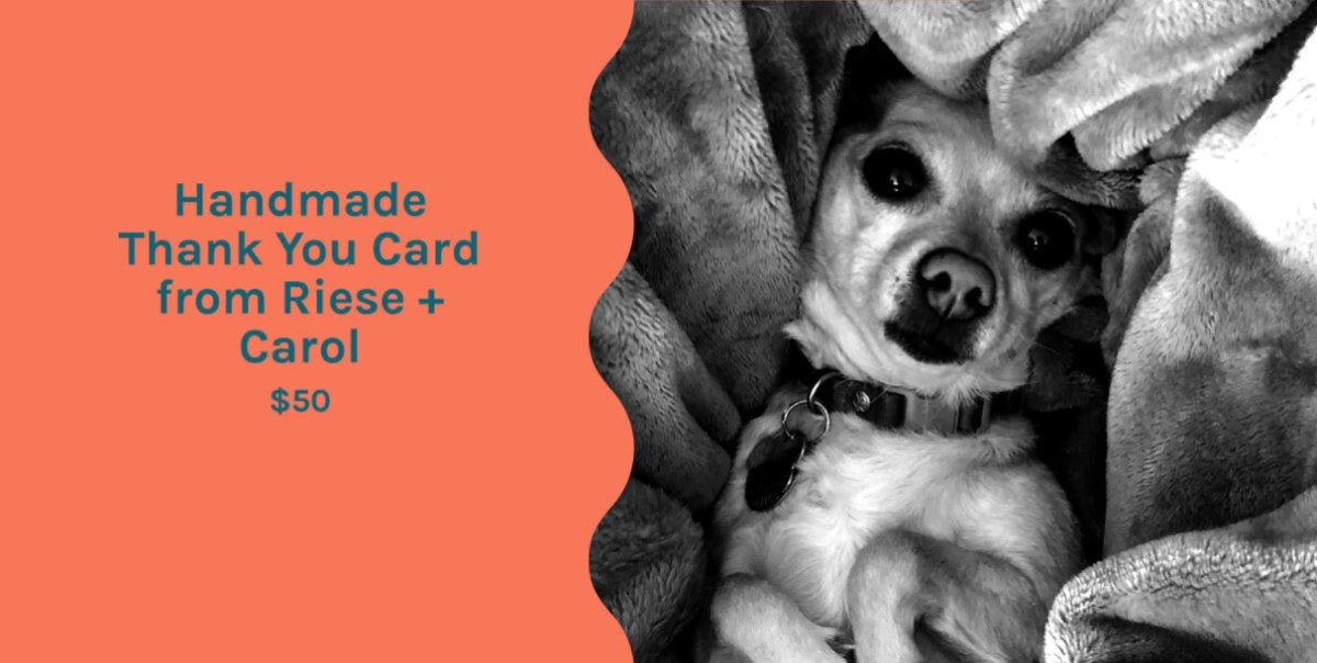 "Graphic with the item titled ""Get a personalized, hand-made thank you card from Riese and her beautiful dog Carol. Every card will be vaguely artsy and feature a photograph of Carol!"" and a black and white image of Carol, a chihuahua, lying on her back on a blanket."