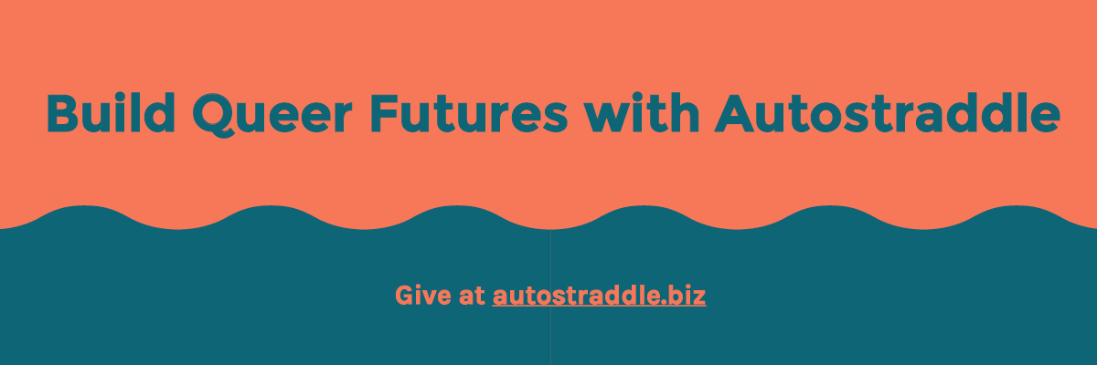 A blue-and-coral graphic banner that reads Build Queer Futures with Autostraddle! Give at autostraddle.biz