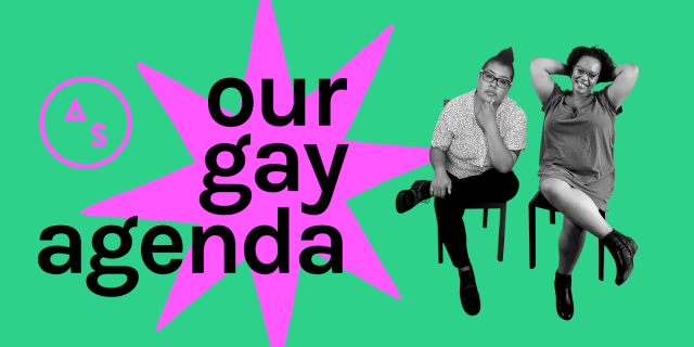 Announcement image for Our Gay Agenda. Image features Kamala looking thoughtful and Carmen looking at ease, sitting in chairs, looking at the viewer