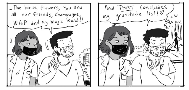 "Two panels of the Grease Bat comic. Panel 1: Ari and Gwen are both wearing masks. Gwen is midsentence: ""...the birds, flowers, you and all our friends, champagne, W.A.P. and my magic wand!"" Panel 2: Gwen: ""And THAT concludes my gratitude list!"""