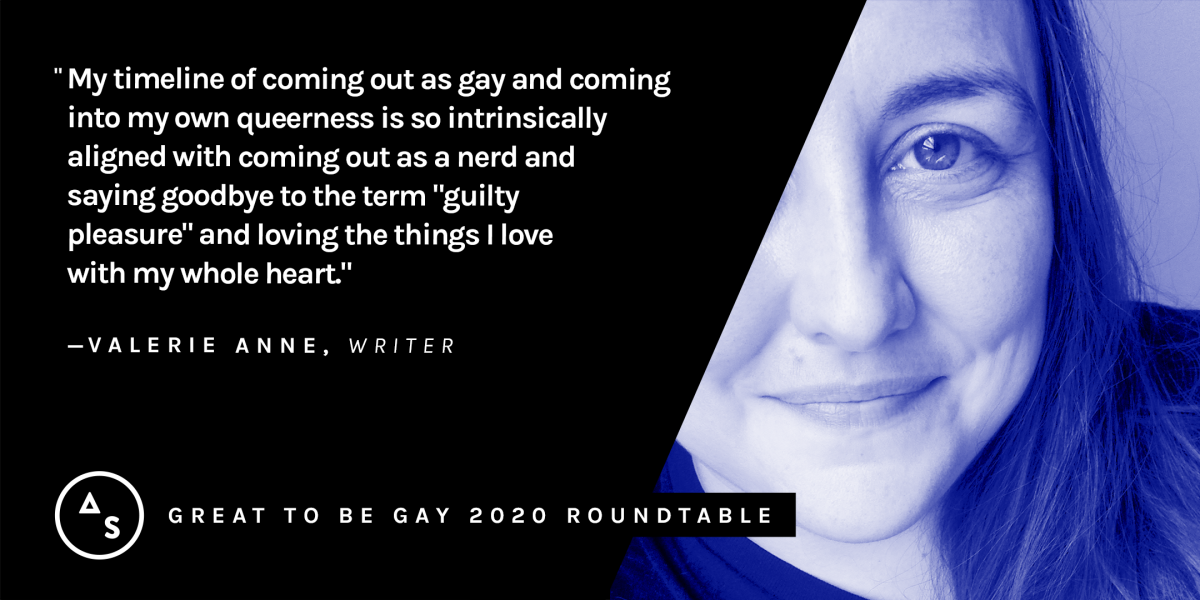 "A blue portrait of Valerie Anne with the quote: ""My timeline of coming out as gay and coming into my own queerness is so intrinsically aligned with coming out as a nerd and saying goodbye to the term ""guilty pleasure"" and loving the things I love with my whole heart."""