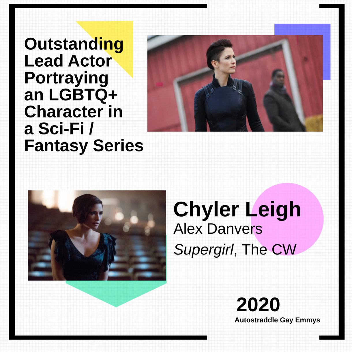 Outstanding Lead Actor Playing an LGBTQ+ Character in a Sci-Fi/Fantasy Series: Chyler Leigh as Alex Danvers, Supergirl. Two pictures of Alex Danvers with short hair looking badass.