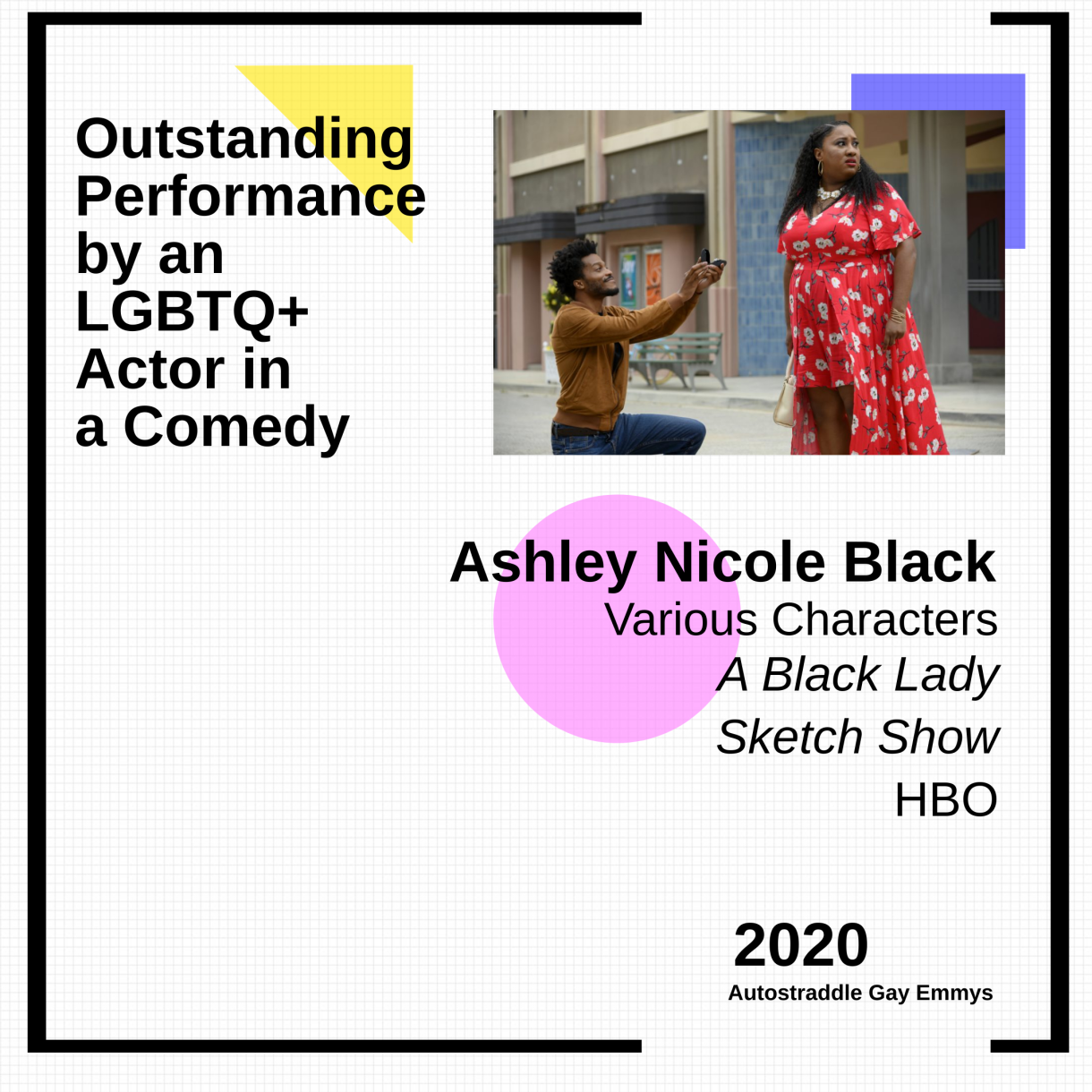 Colorful graphic announcing Outstanding Performance by an LGBTQ+ Actor in a Comedy: Ashley Nicole Black, various characters, A Black Lady Sketch Show. Picture of Ashley in a long red dress in a scene where a man is proposing to her and she's not into it.