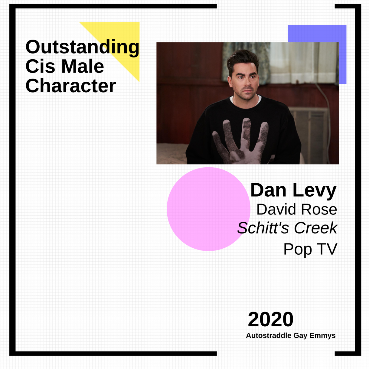 Colorful graphic announcing Outstanding Cis Male Character: Dan Levy as David Rose, Schitt's Creek. Pic of David in a black sweater with a giant hand on it.